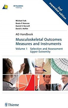 Musculoskeletal Outcomes Measures and Instruments: Vol1: Selection and Assessment Upper Extremity, Vol.2: Lower Extremities